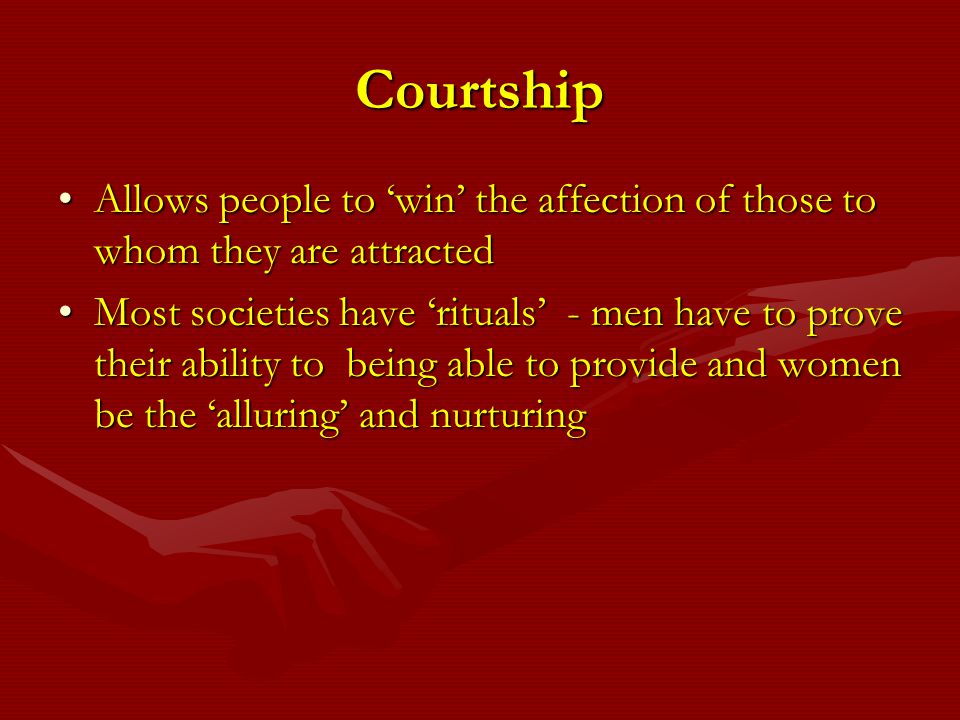 Courtship Allows people to 'win' the affection of those to whom they are attracted.