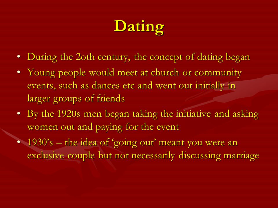 Dating During the 2oth century, the concept of dating began