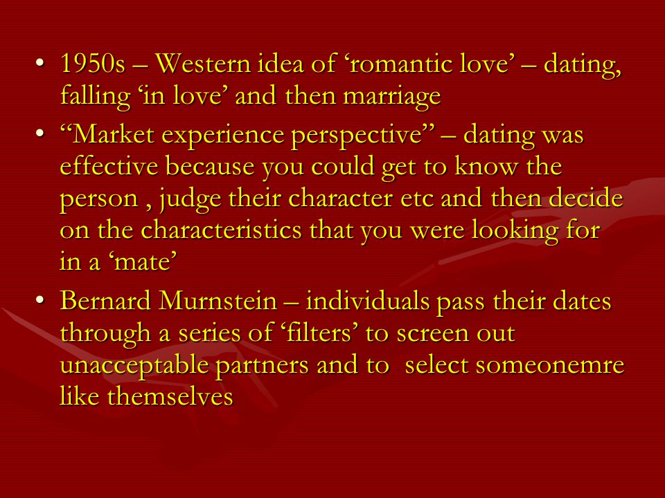 1950s – Western idea of 'romantic love' – dating, falling 'in love' and then marriage