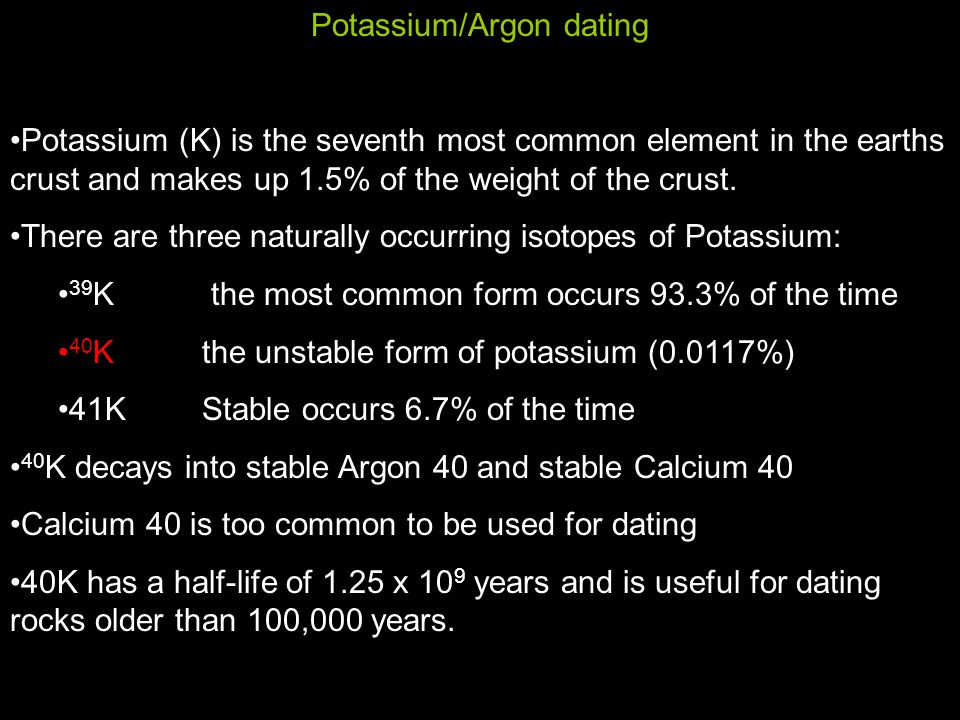 Potassium 40 is useful for dating