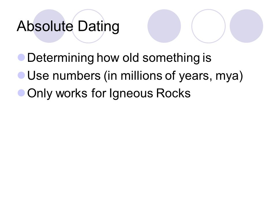 Absolute Dating Determining how old something is