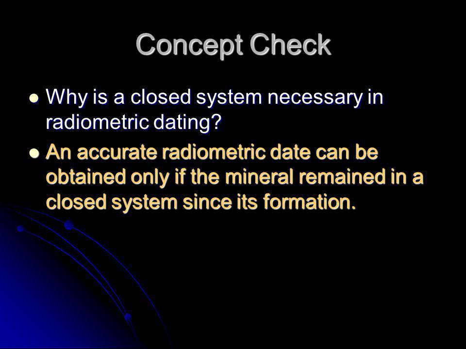 Concept Check Why is a closed system necessary in radiometric dating