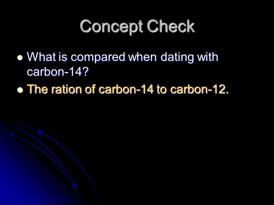 Concept Check What is compared when dating with carbon-14