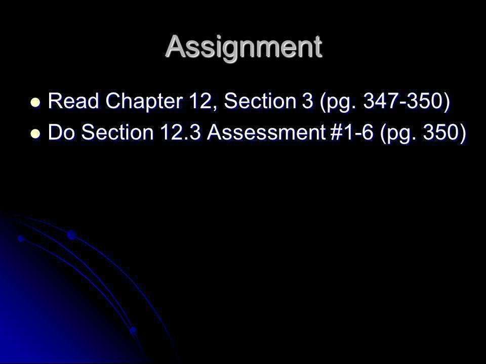Assignment Read Chapter 12, Section 3 (pg )
