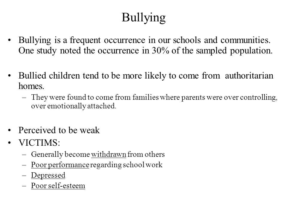 Bullying Bullying is a frequent occurrence in our schools and communities. One study noted the occurrence in 30% of the sampled population.