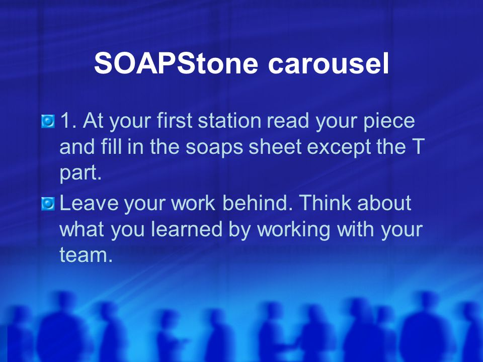SOAPStone carousel 1. At your first station read your piece and fill in the soaps sheet except the T part.