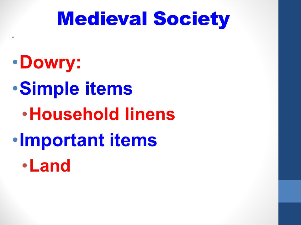 Medieval Society Dowry: Simple items Important items Household linens