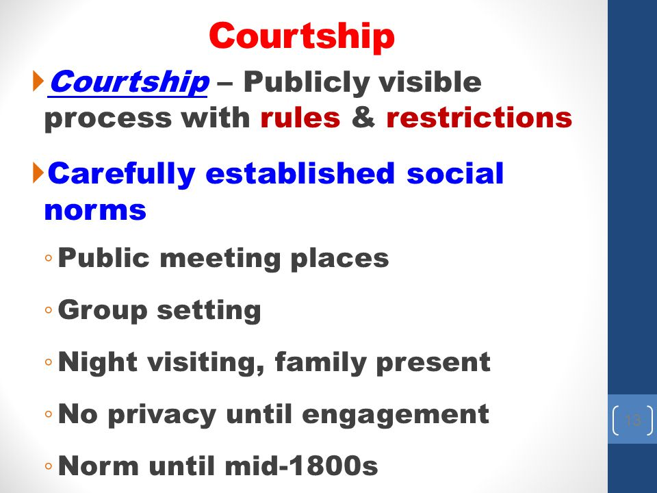 Courtship Courtship – Publicly visible process with rules & restrictions. Carefully established social norms.