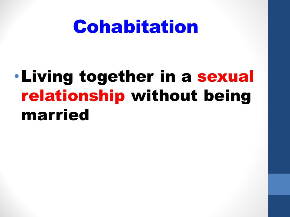 Cohabitation Living together in a sexual relationship without being married