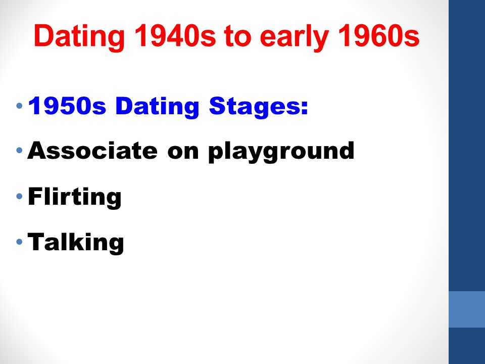 Dating 1940s to early 1960s 1950s Dating Stages: