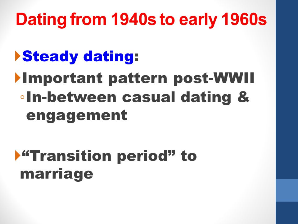Dating from 1940s to early 1960s Steady dating: