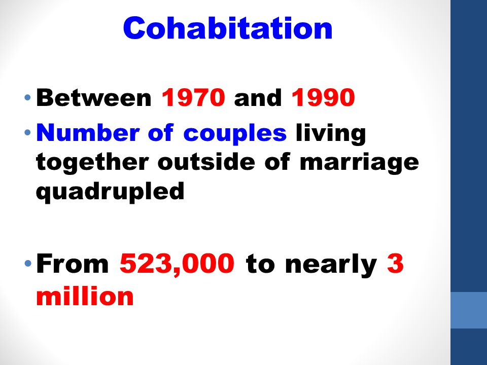Cohabitation From 523,000 to nearly 3 million Between 1970 and 1990