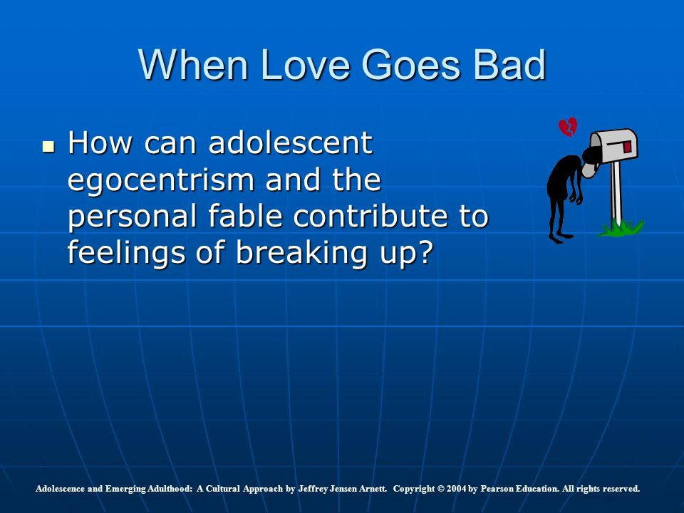 When Love Goes Bad How can adolescent egocentrism and the personal fable contribute to feelings of breaking up