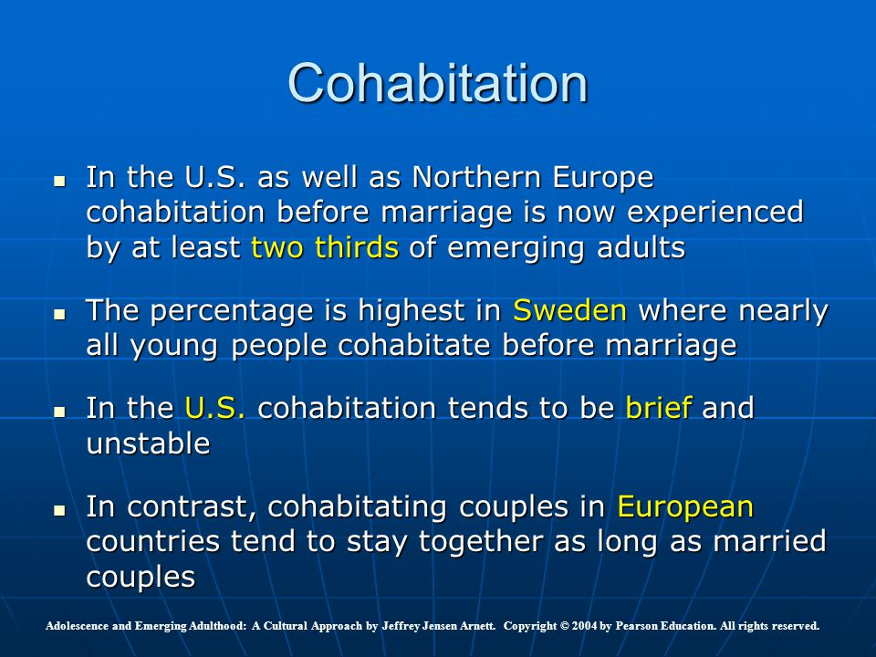 Cohabitation In the U.S. as well as Northern Europe cohabitation before marriage is now experienced by at least two thirds of emerging adults.