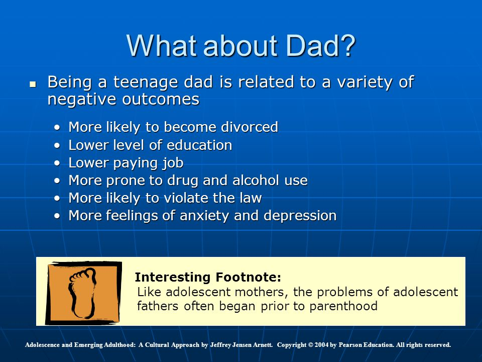 What about Dad Being a teenage dad is related to a variety of negative outcomes. More likely to become divorced.