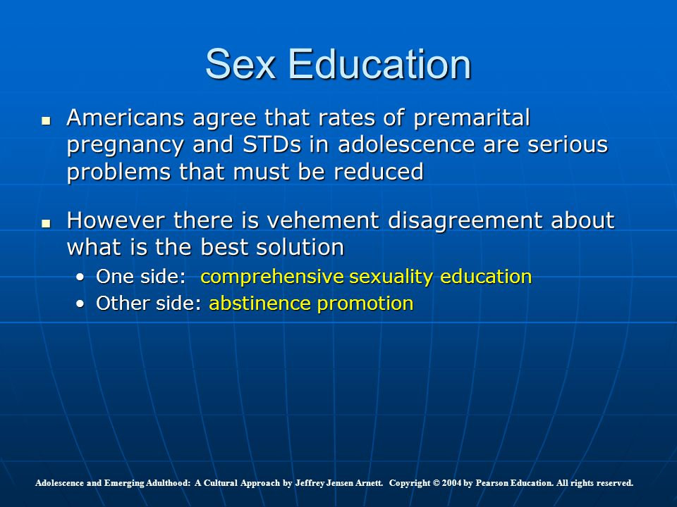 Sex Education Americans agree that rates of premarital pregnancy and STDs in adolescence are serious problems that must be reduced.
