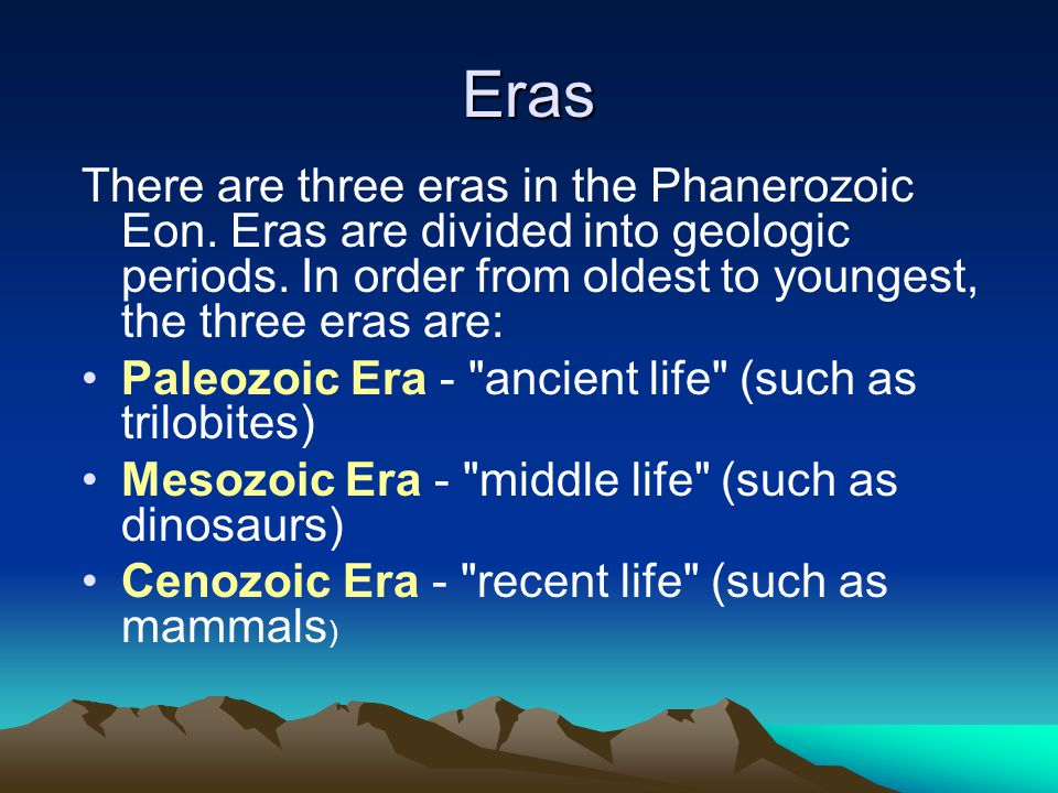 Eras There are three eras in the Phanerozoic Eon. Eras are divided into geologic periods. In order from oldest to youngest, the three eras are: