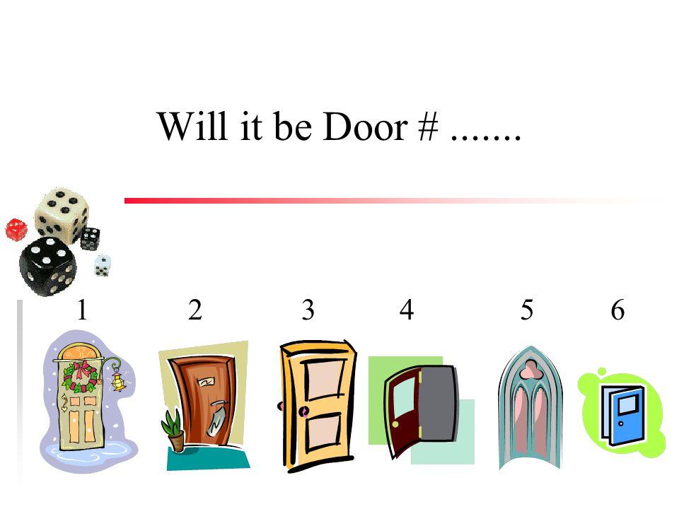 Will it be Door # ....... 1 2 3 4 5 6