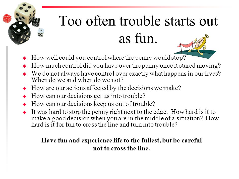 Too often trouble starts out as fun.