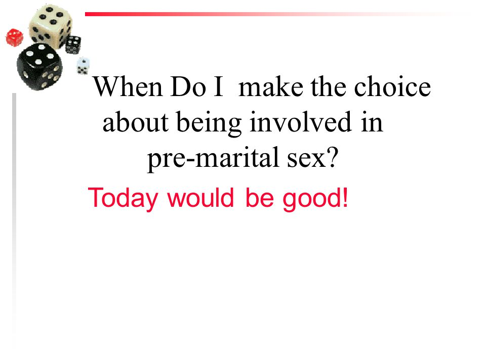 When Do I make the choice about being involved in pre-marital sex