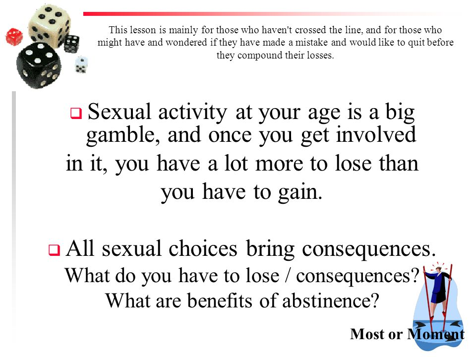 Sexual activity at your age is a big gamble, and once you get involved