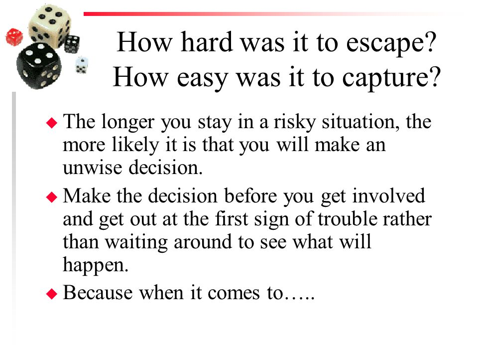 How hard was it to escape How easy was it to capture