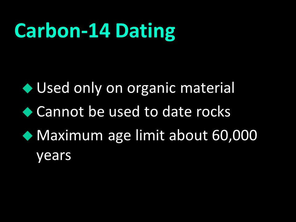 Carbon-14 Dating Used only on organic material