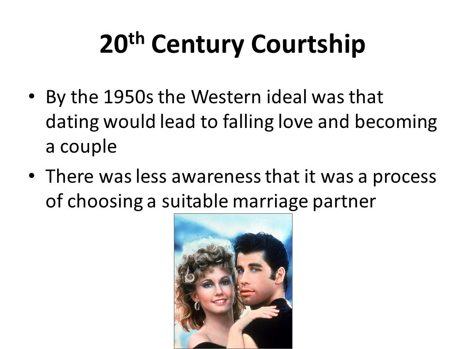 20th Century Courtship By the 1950s the Western ideal was that dating would lead to falling love and becoming a couple.