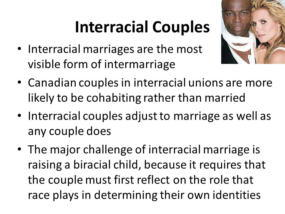 Interracial Couples Interracial marriages are the most visible form of intermarriage.
