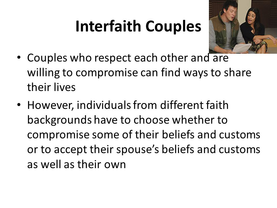 Interfaith Couples Couples who respect each other and are willing to compromise can find ways to share their lives.