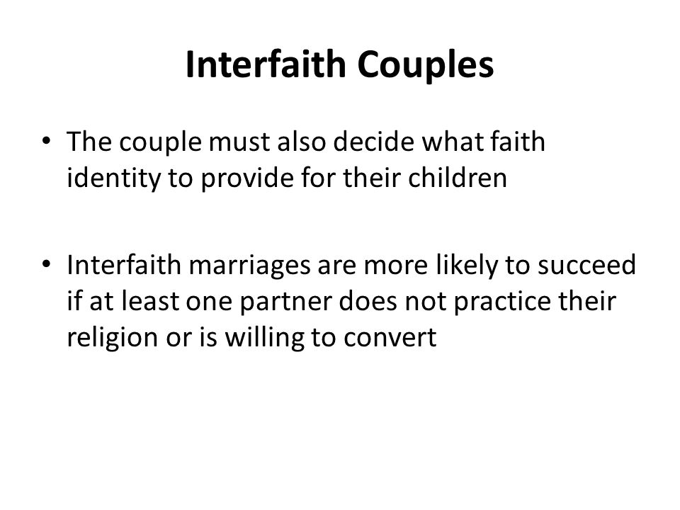 Interfaith Couples The couple must also decide what faith identity to provide for their children.