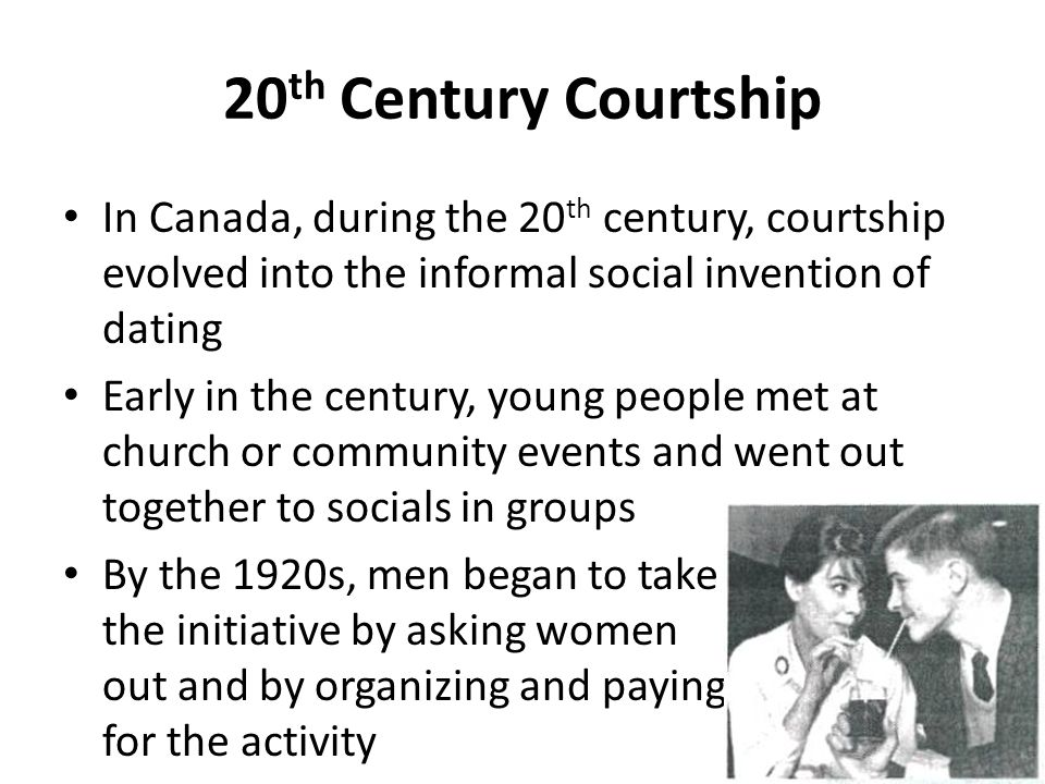 20th Century Courtship In Canada, during the 20th century, courtship evolved into the informal social invention of dating.
