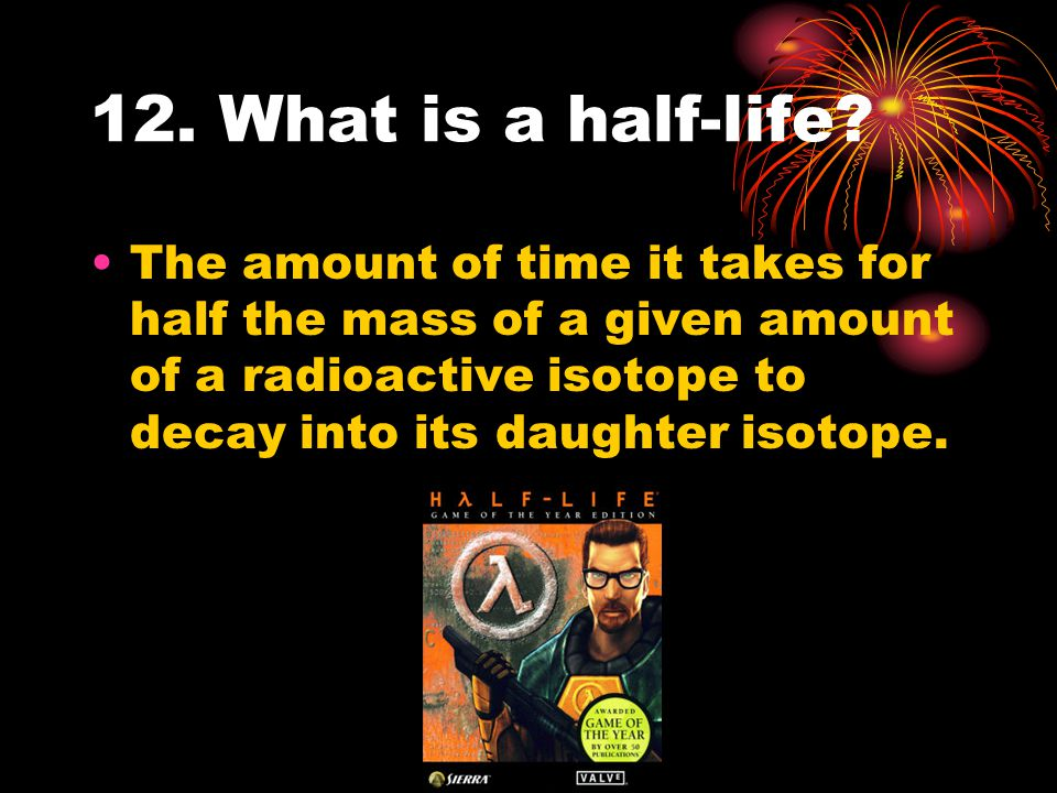 12. What is a half-life.