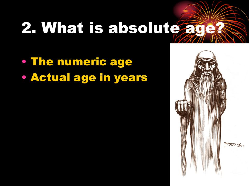 2. What is absolute age The numeric age Actual age in years