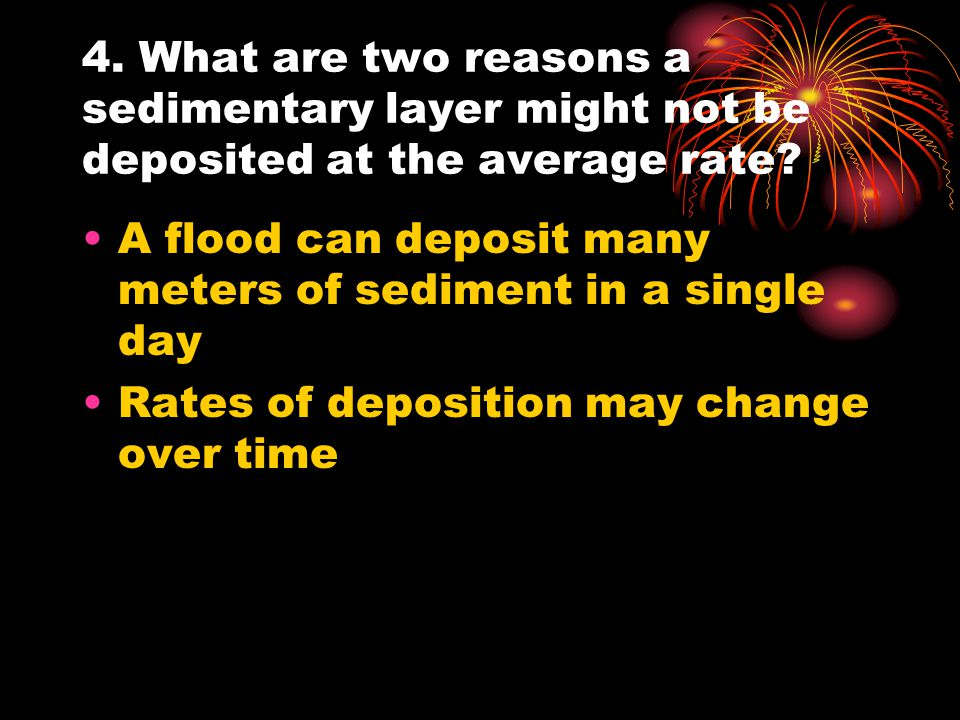 4. What are two reasons a sedimentary layer might not be deposited at the average rate