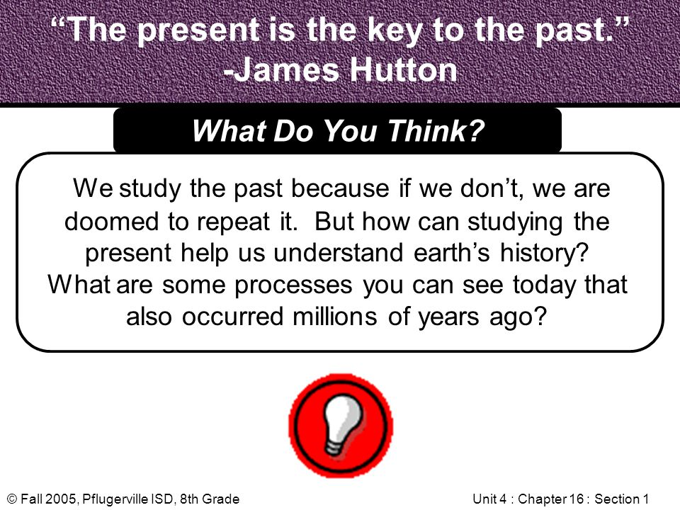 The present is the key to the past. -James Hutton