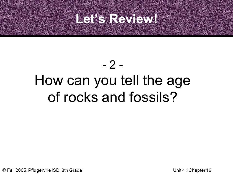 How can you tell the age of rocks and fossils