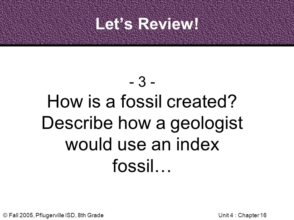 Describe how a geologist would use an index fossil…