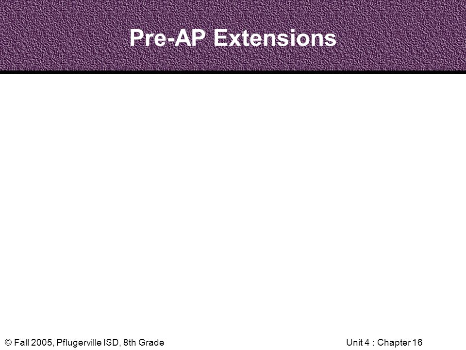 Pre-AP Extensions Unit 4 : Chapter 16