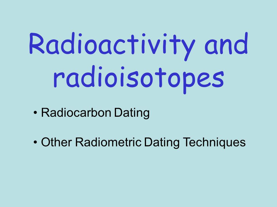 what are some other radiometric dating methods The overall reliability of radiometric dating was addressed in some  there are well over forty different radiometric dating methods, and scores of other methods .