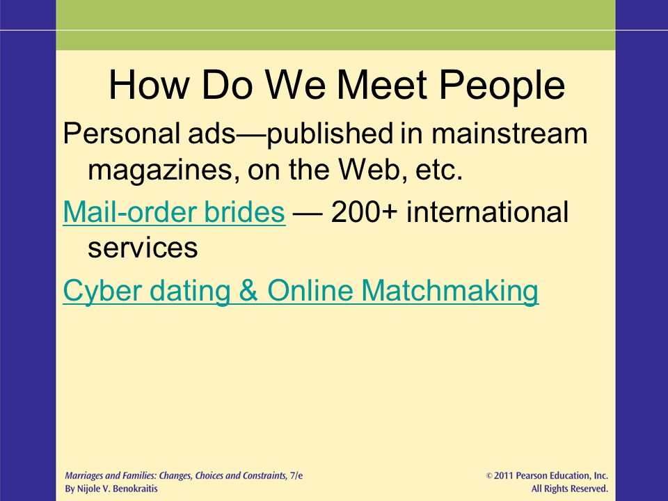 How Do We Meet People Personal ads—published in mainstream magazines, on the Web, etc. Mail-order brides — 200+ international services.