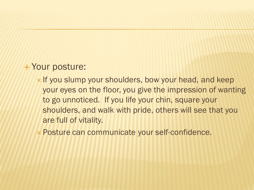 Your posture: