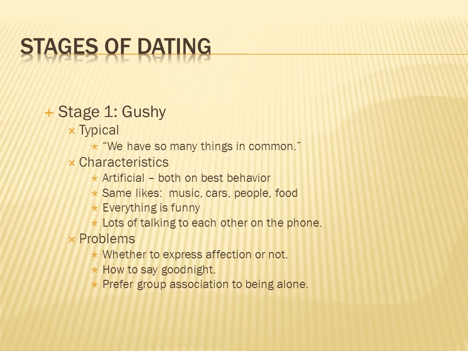 Stages of DAting Stage 1: Gushy Typical Characteristics Problems