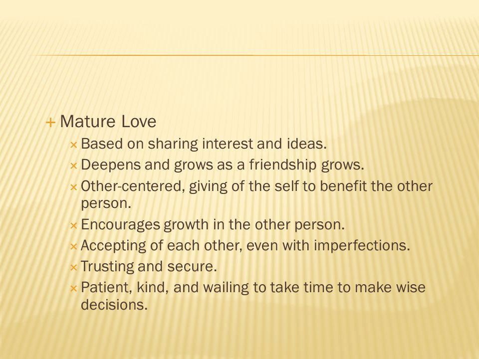 Mature Love Based on sharing interest and ideas.