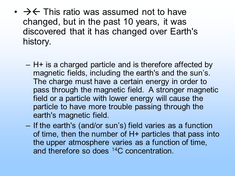  This ratio was assumed not to have changed, but in the past 10 years, it was discovered that it has changed over Earth s history.