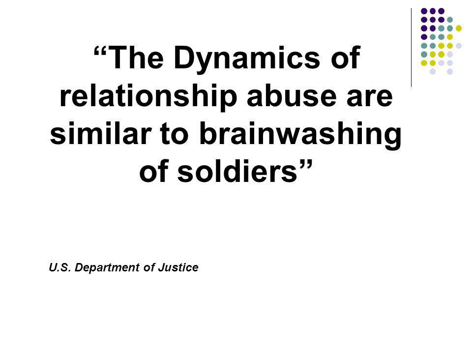 The Dynamics of relationship abuse are similar to brainwashing of soldiers
