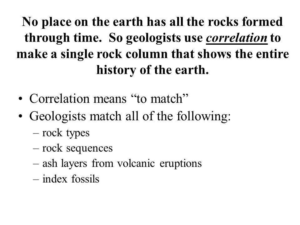 Correlation means to match Geologists match all of the following: