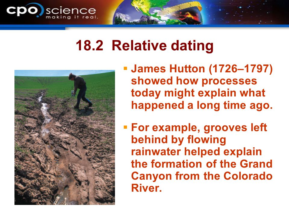 18.2 Relative dating James Hutton (1726–1797) showed how processes today might explain what happened a long time ago.