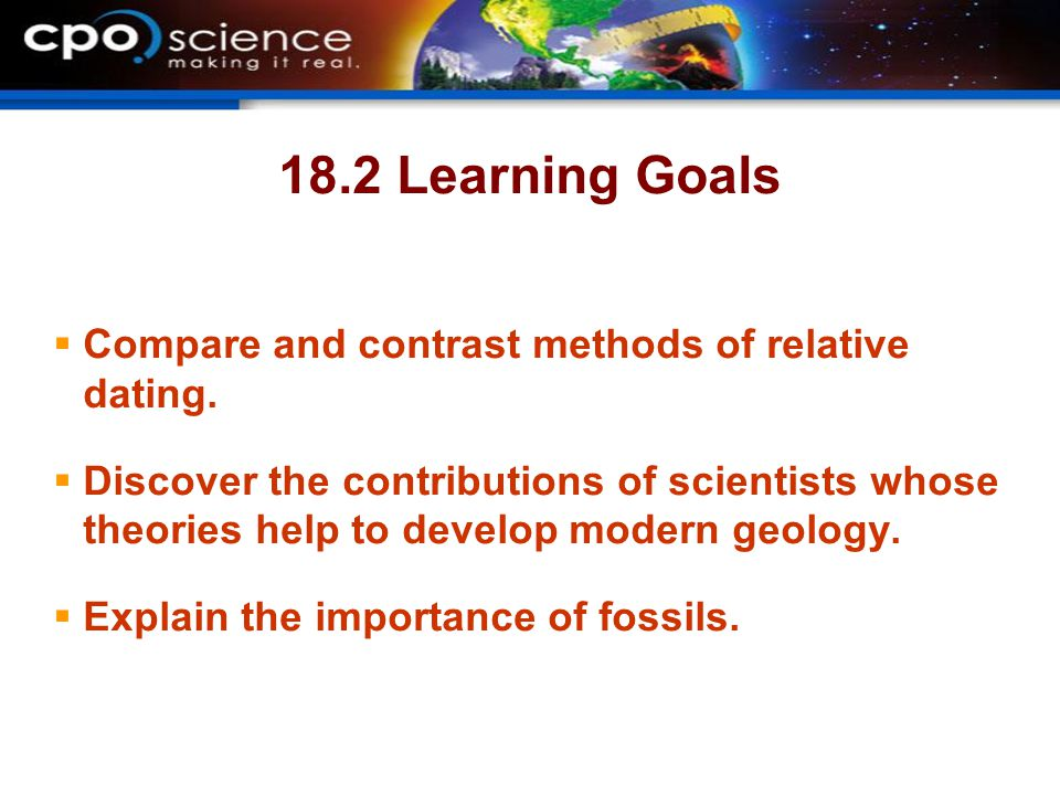 18.2 Learning Goals Compare and contrast methods of relative dating.