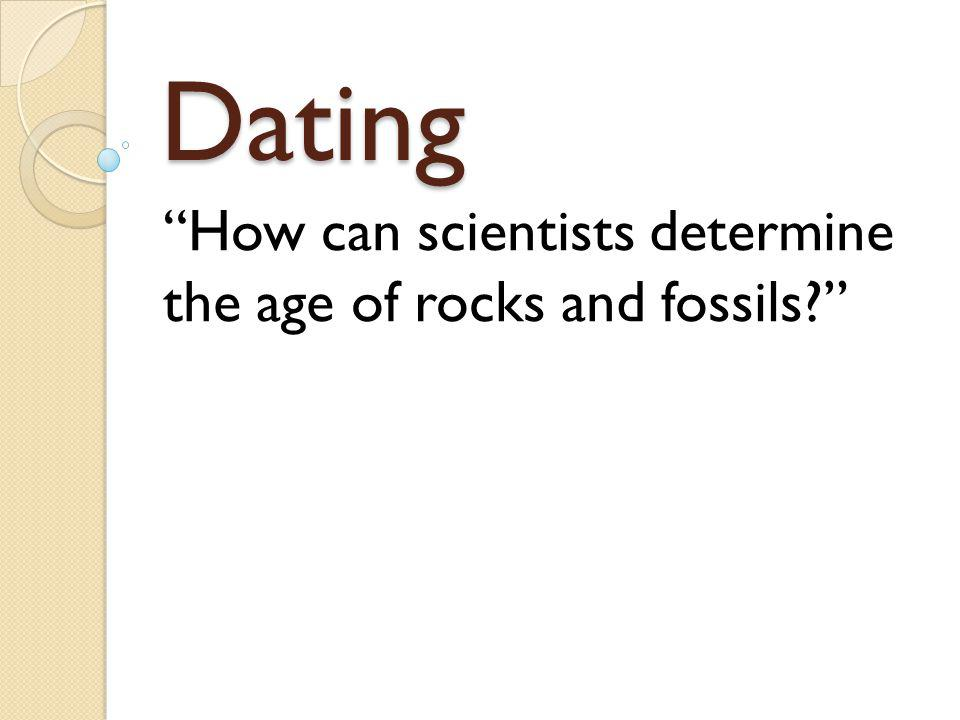 How can scientists determine the age of rocks and fossils